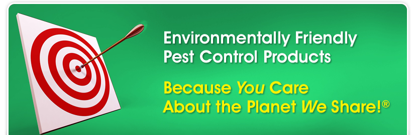 Header - Environmentally Friendly Pest Control Products, Because You Care About the Planet We Share!